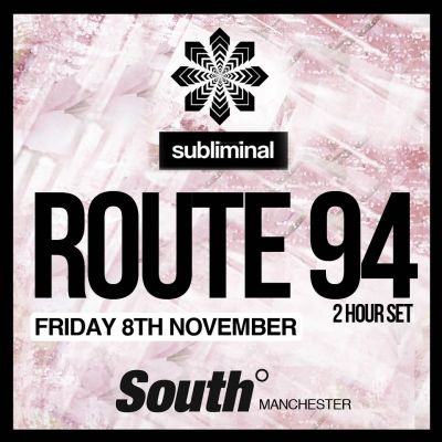 Subliminal MCR Launch - ROUTE 94 (2 Hour Set) - & More at South Nightclub - (FRI 8TH NOV) Tickets | South Manchester  | Fri 8th November 2013 Lineup