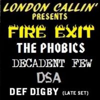 London Callin presents... FIRE EXIT + DECADENT FEW + THE PHOBICS + DSA + DEF Digby at 12 Bar Club