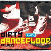 Dirty Dancefloors, Friday Nights @ 42s at 42nd Street Nightclub