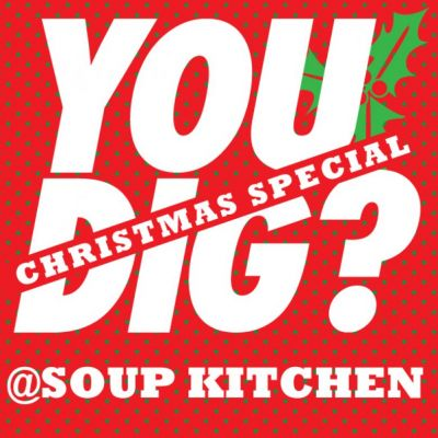 YOU DIG? Xmas Spesh | Soup Kitchen Manchester  | Thu 13th December 2012 Lineup