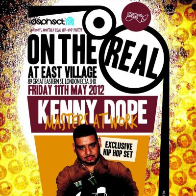ON THE REAL: Kenny Dope Exclusive Hip-Hop Set Tickets | East Village London  | Fri 11th May 2012 Lineup
