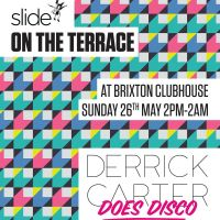 Slide On The Terrace - Derrick Carter Does Disco at Brixton Club House