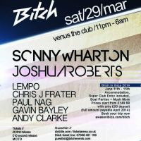 Bitch presents Sonny Wharton, Joshua Roberts + Residents