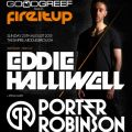 Goodgreef Presents Fire It Up With Eddie Halliwell & Porter Robinson