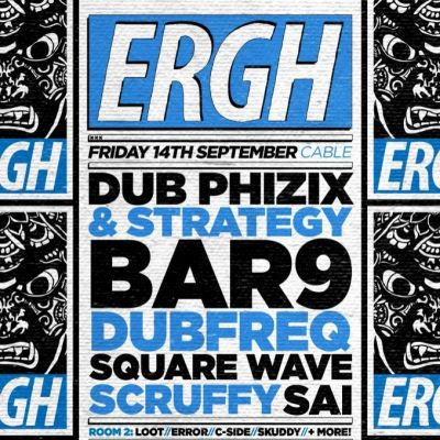 Ergh- Dub Phizix / Strategy / Bar9 + Many more Tickets | Cable London  | Fri 14th September 2012 Lineup
