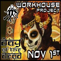 Workhouse Project - Day Of The Dead