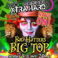 Goodgreef Xtra Hard & Rave On present... Bad Hatters Big Top!