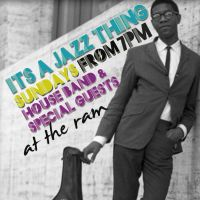 ITS A JAZZ THING- sundays from 7pm at The Ram at The Ram