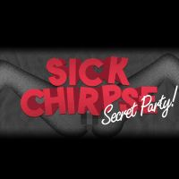 Sick Chirpse Party w/ Secret Headliner & £1500 Free Bar
