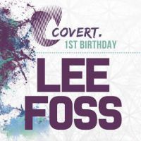 Covert Events Mcr 1st Birthday - Lee Foss + Very Special Guests.
