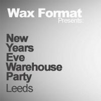 Wax Format NYE Tales of the Underground Warehouse Party