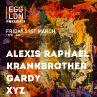 Egg presents: Alexis Raphael, Krankbrother, Gardy, XYZ + more